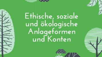 Ethische, soziale und ökologische Anlageformen und Konten