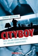 Cityboy. Geld, Sex und Drogen im Herzen des Londoner Finanzdistrikts